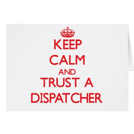 Keep Calm and Trust a Dispatcher Greeting Cards