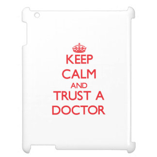 Keep Calm and Trust a Doctor iPad Cases