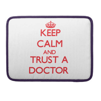 Keep Calm and Trust a Doctor MacBook Pro Sleeves