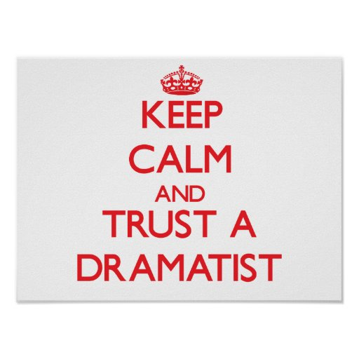 Keep Calm and Trust a Dramatist Posters