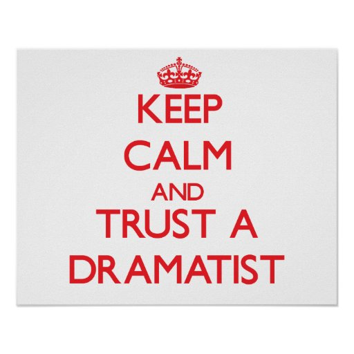 Keep Calm and Trust a Dramatist Poster