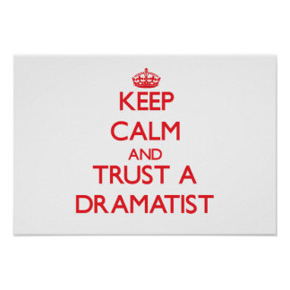 Keep Calm and Trust a Dramatist Print