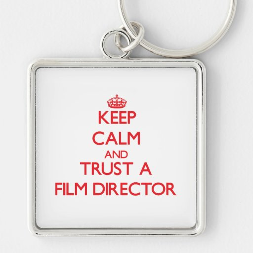 Keep Calm and Trust a Film Director Keychains