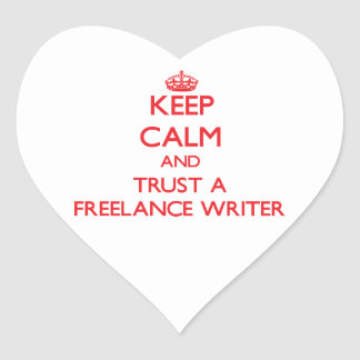 Keep Calm and Trust a Freelance Writer Heart Stickers