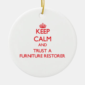 Keep Calm and Trust a Furniture Restorer Ornaments