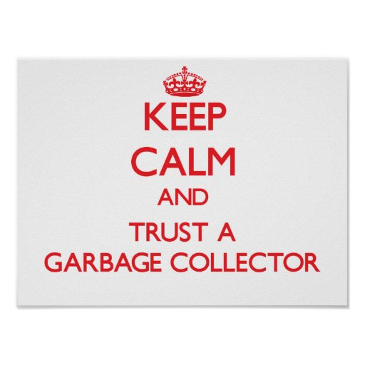 Keep Calm and Trust a Garbage Collector Poster