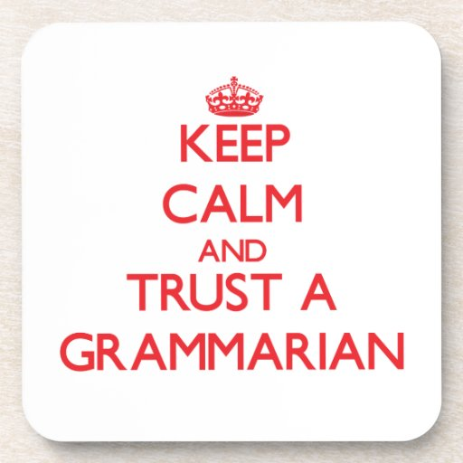 Keep Calm and Trust a Grammarian Coaster