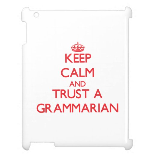 Keep Calm and Trust a Grammarian Cover For The iPad 2 3 4
