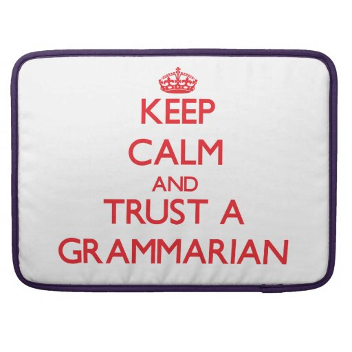 Keep Calm and Trust a Grammarian Sleeves For MacBook Pro