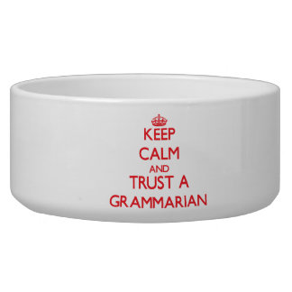 Keep Calm and Trust a Grammarian Pet Food Bowls
