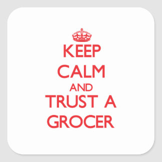 Keep Calm and Trust a Grocer Square Stickers