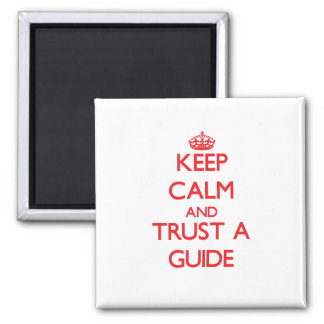 Keep Calm and Trust a Guide Fridge Magnet