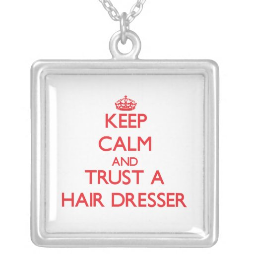 Keep Calm and Trust a Hair Dresser Necklace
