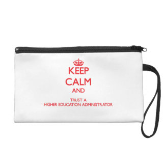 Keep Calm and Trust a Higher Education Administrat Wristlet Clutch