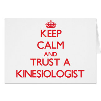 Keep Calm and Trust a Kinesiologist Greeting Card