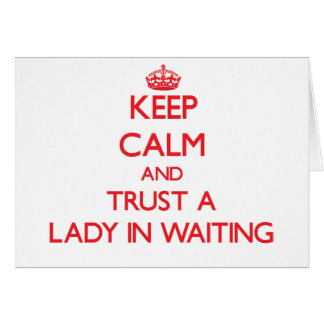 Keep Calm and Trust a Lady In Waiting Greeting Card