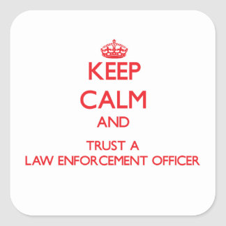 Keep Calm and Trust a Law Enforcement Officer Square Sticker