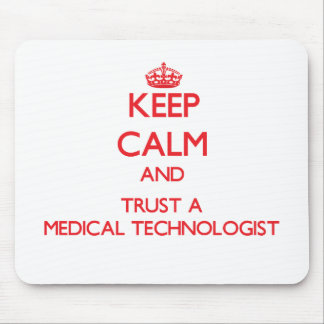 Keep Calm and Trust a Medical Technologist Mouse Pad