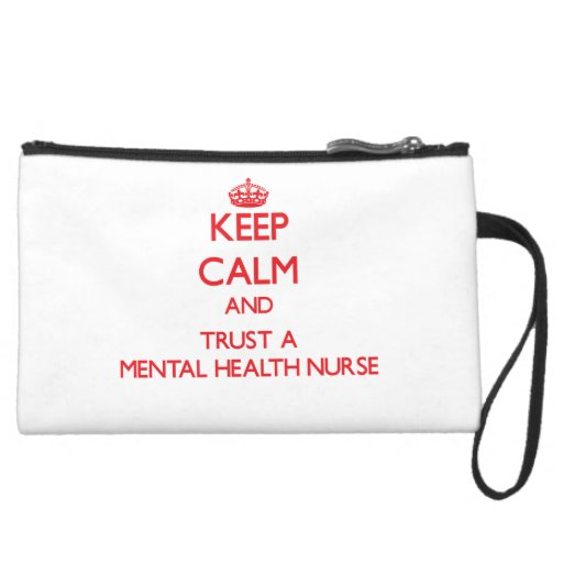 Keep Calm and Trust a Mental Health Nurse Wristlet Purse