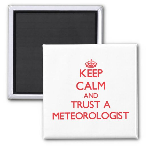 Keep Calm and Trust a Meteorologist Fridge Magnet