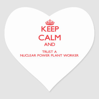 Keep Calm and Trust a Nuclear Power Plant Worker Stickers