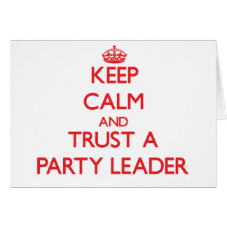 Keep Calm and Trust a Party Leader Greeting Card
