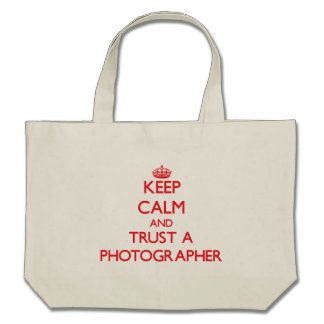 Keep Calm and Trust a Photographer Tote Bags