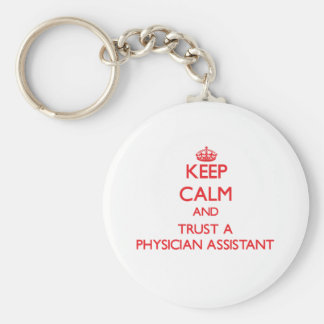 Keep Calm and Trust a Physician Assistant Basic Round Button Key Ring