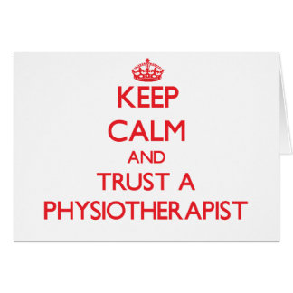 Keep Calm and Trust a Physioarapist Card