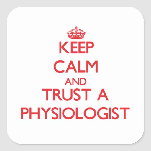 Keep Calm and Trust a Physiologist Sticker