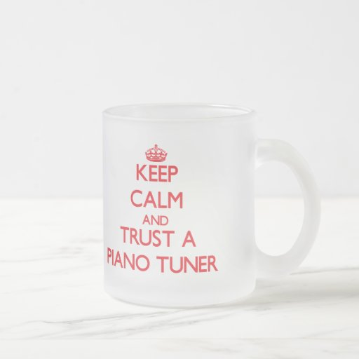 Keep Calm and Trust a Piano Tuner Coffee Mug