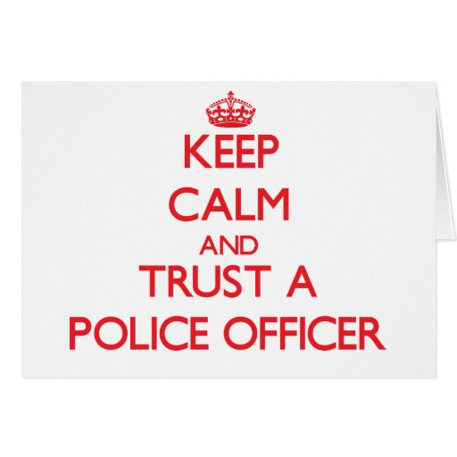 Keep Calm and Trust a Police Officer Greeting Card