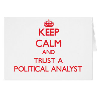 Keep Calm and Trust a Political Analyst Greeting Card