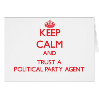 Keep Calm and Trust a Political Party Agent Greeting Card