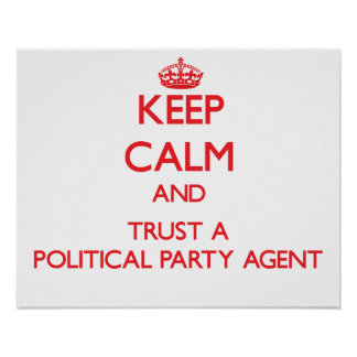Keep Calm and Trust a Political Party Agent Poster