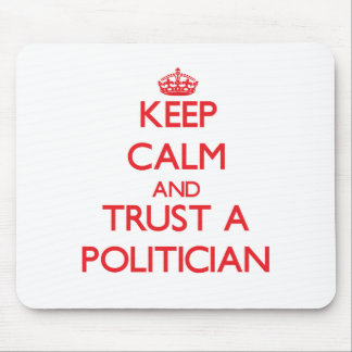 Keep Calm and Trust a Politician Mouse Pad