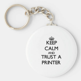 Keep Calm and Trust a Printer Key Chains