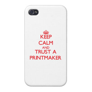 Keep Calm and Trust a Printmaker iPhone 4/4S Cover