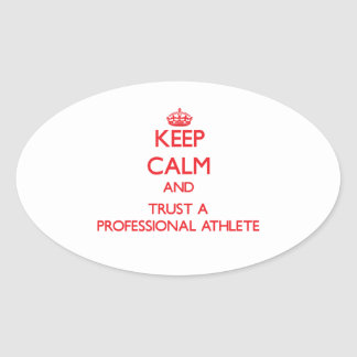 Keep Calm and Trust a Professional Athlete Stickers