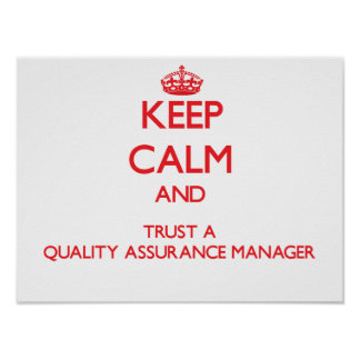 Keep Calm and Trust a Quality Assurance Manager Poster