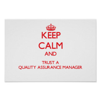 Keep Calm and Trust a Quality Assurance Manager Posters