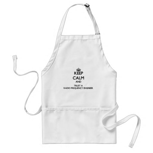 Keep Calm and Trust a Radio Frequency Engineer Aprons