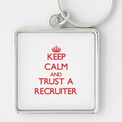Keep Calm and Trust a Recruiter Key Chains