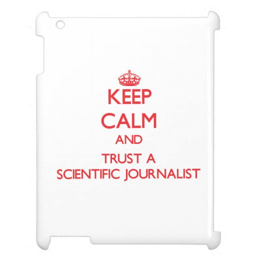 Keep Calm and Trust a Scientific Journalist Cover For The iPad 2 3 4