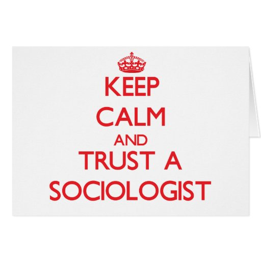 Keep Calm and Trust a Sociologist Greeting Card