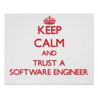 Keep Calm and Trust a Software Engineer Posters