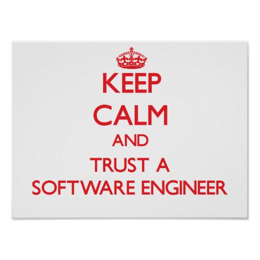 Keep Calm and Trust a Software Engineer Print