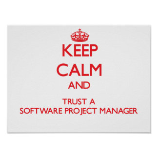 Keep Calm and Trust a Software Project Manager Poster