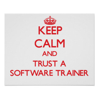 Keep Calm and Trust a Software Trainer Posters