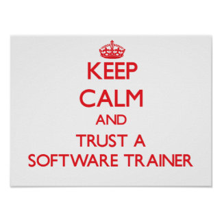 Keep Calm and Trust a Software Trainer Print